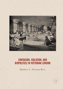 Kerr, Matthew L. Newsom - Contagion, Isolation, and Biopolitics in Victorian London, e-bok