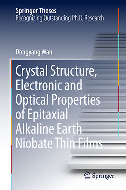 Wan, Dongyang - Crystal Structure,Electronic and Optical Properties of Epitaxial Alkaline Earth Niobate Thin Films, e-kirja