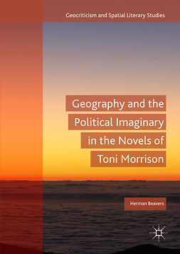 Beavers, Herman - Geography and the Political Imaginary in the Novels of Toni Morrison, e-bok