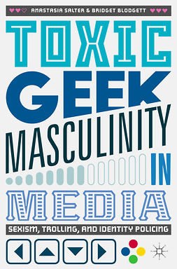 Blodgett, Bridget - Toxic Geek Masculinity in Media, ebook