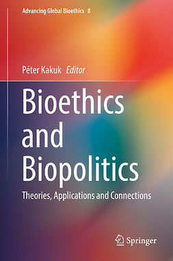 Kakuk, Péter - Bioethics and Biopolitics, ebook