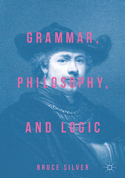 Silver, Bruce - Grammar, Philosophy, and Logic, ebook