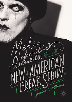 Williams, Jessica L. - Media, Performative Identity, and the New American Freak Show, e-kirja