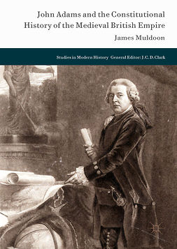 Muldoon, James - John Adams and the Constitutional History of the Medieval British Empire, e-bok