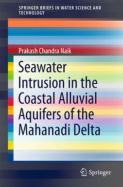 Naik, Prakash Chandra - Seawater Intrusion in the Coastal Alluvial Aquifers of the Mahanadi Delta, ebook