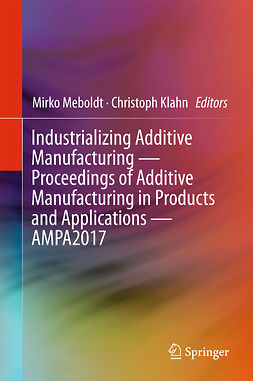 Klahn, Christoph - Industrializing Additive Manufacturing - Proceedings of Additive Manufacturing in Products and Applications - AMPA2017, ebook