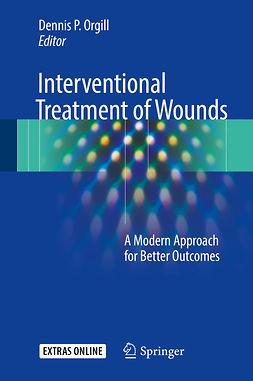 Orgill, Dennis P. - Interventional Treatment of Wounds, e-kirja