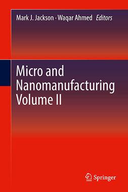 Ahmed, Waqar - Micro and Nanomanufacturing Volume II, ebook