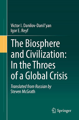 Danilov-Danil'yan, Victor I. - The Biosphere and Civilization: In the Throes of a Global Crisis, ebook