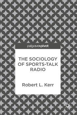 Kerr, Robert L. - The Sociology of Sports-Talk Radio, e-bok