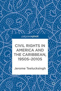 Teelucksingh, Jerome - Civil Rights in America and the Caribbean, 1950s–2010s, e-kirja