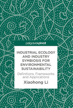 Li, Xiaohong - Industrial Ecology and Industry Symbiosis for Environmental Sustainability, ebook