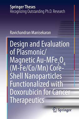 Manisekaran, Ravichandran - Design and Evaluation of Plasmonic/Magnetic Au-MFe2O4 (M-Fe/Co/Mn) Core-Shell Nanoparticles Functionalized with Doxorubicin for Cancer Therapeutics, ebook