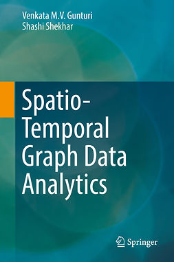 Gunturi, Venkata M. V. - Spatio-Temporal Graph Data Analytics, ebook