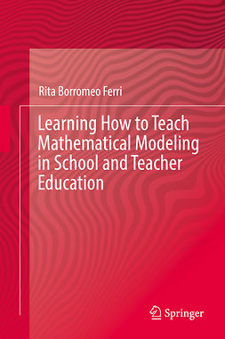 Ferri, Rita Borromeo - Learning How to Teach Mathematical Modeling in School and Teacher Education, e-kirja