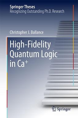 Ballance, Christopher J. - High-Fidelity Quantum Logic in Ca+, ebook