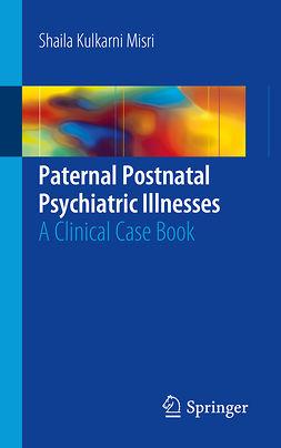 Misri, Shaila Kulkarni - Paternal Postnatal Psychiatric Illnesses, ebook