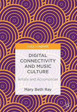 Ray, Mary Beth - Digital Connectivity and Music Culture, e-bok