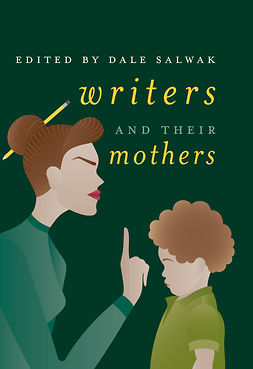 Salwak, Dale - Writers and Their Mothers, e-bok