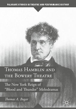 Bogar, Thomas A. - Thomas Hamblin and the Bowery Theatre, e-kirja