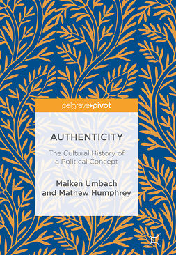 Humphrey, Mathew - Authenticity: The Cultural History of a Political Concept, e-bok
