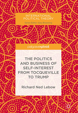 Lebow, Richard Ned - The Politics and Business of Self-Interest from Tocqueville to Trump, ebook