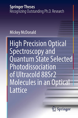 McDonald, Mickey - High Precision Optical Spectroscopy and Quantum State Selected Photodissociation of Ultracold 88Sr2 Molecules in an Optical Lattice, ebook