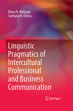 Malyuga, Elena N. - Linguistic Pragmatics of Intercultural Professional and Business Communication, ebook