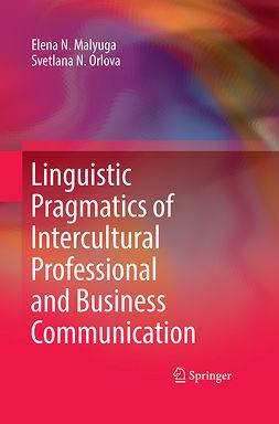 Malyuga, Elena N. - Linguistic Pragmatics of Intercultural Professional and Business Communication, e-kirja