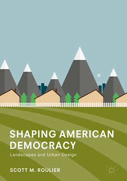 Roulier, Scott M. - Shaping American Democracy, ebook