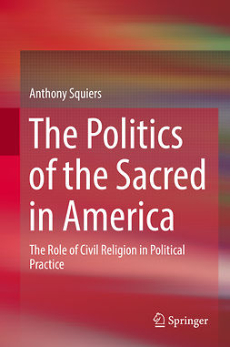 Squiers, Anthony - The Politics of the Sacred in America, ebook