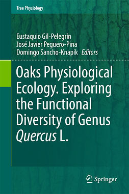 Gil-Pelegrín, Eustaquio - Oaks Physiological Ecology. Exploring the Functional Diversity of Genus Quercus L., e-bok