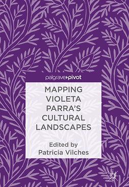 Vilches, Patricia - Mapping Violeta Parra's Cultural Landscapes, ebook