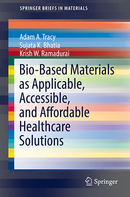Bhatia, Sujata K. - Bio-Based Materials as Applicable, Accessible, and Affordable Healthcare Solutions, ebook