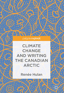 Hulan, Renée - Climate Change and Writing the Canadian Arctic, ebook
