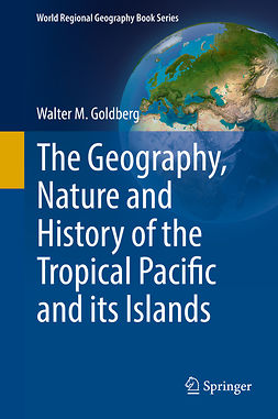 Goldberg, Walter M. - The Geography, Nature and History of the Tropical Pacific and its Islands, ebook