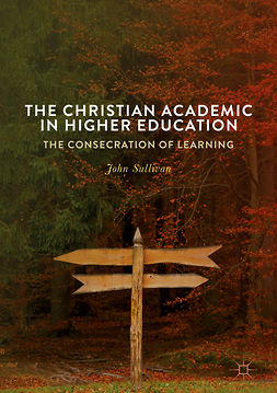 Sullivan, John - The Christian Academic in Higher Education, ebook