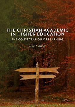 Sullivan, John - The Christian Academic in Higher Education, e-bok