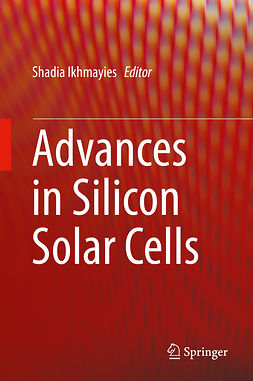 Ikhmayies, Shadia - Advances in Silicon Solar Cells, ebook