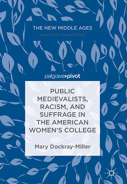 Dockray-Miller, Mary - Public Medievalists, Racism, and Suffrage in the American Women's College, e-bok