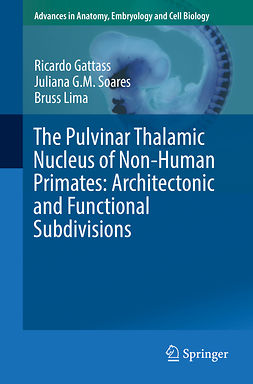 Gattass, Ricardo - The Pulvinar Thalamic Nucleus of Non-Human Primates: Architectonic and Functional Subdivisions, ebook