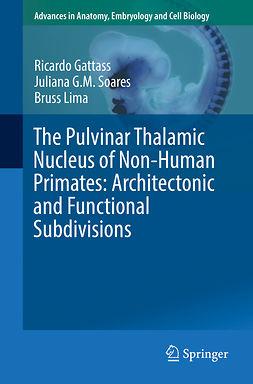 Gattass, Ricardo - The Pulvinar Thalamic Nucleus of Non-Human Primates: Architectonic and Functional Subdivisions, e-bok