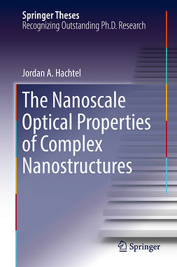 Hachtel, Jordan A. - The Nanoscale Optical Properties of Complex Nanostructures, ebook