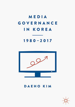 Kim, Daeho - Media Governance in Korea 1980–2017, e-bok