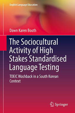 Booth, Dawn Karen - The Sociocultural Activity of High Stakes Standardised Language Testing, ebook