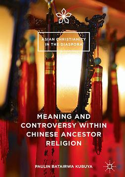 Kubuya, Paulin Batairwa - Meaning and Controversy within Chinese Ancestor Religion, e-bok