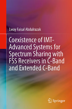 Abdulrazak, Lway Faisal - Coexistence of IMT-Advanced Systems for Spectrum Sharing with FSS Receivers in C-Band and Extended C-Band, ebook
