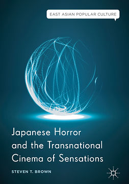 Brown, Steven T. - Japanese Horror and the Transnational Cinema of Sensations, e-kirja