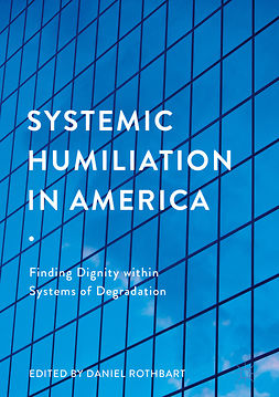 Rothbart, Daniel - Systemic Humiliation in America, ebook
