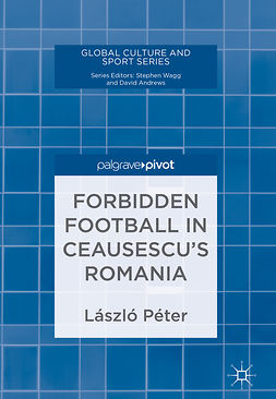 Péter, László - Forbidden Football in Ceausescu's Romania, ebook